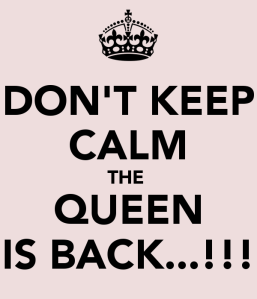 don-t-keep-calm-the-queen-is-back-1